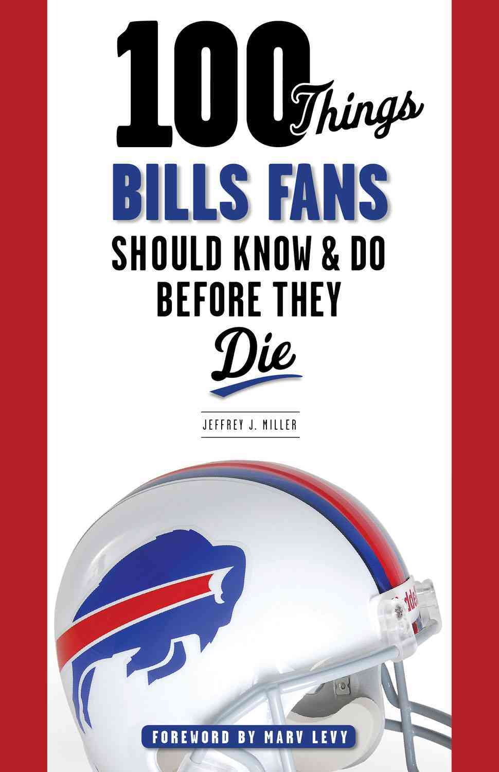 100 Things Bills Fans Should Know & Do Before They Die By Miller, Jeff/ Levy, Marv (FRW)